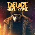 Deuce - Here I Come '2017
