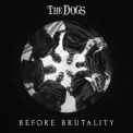 Dogs, The - Before Brutality '2019