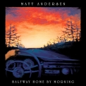 Matt Andersen - Halfway Home By Morning '2019