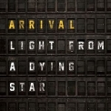 Arrival - Light From A Dying Star '2020