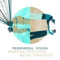 Peripheral Vision - Irrational Revelation And Mutual Humiliation '2020