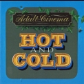 Adult Cinema - Hot And Cold '2020