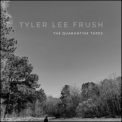 Tyler Lee Frush - The Quarantine Tapes '2021