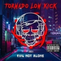 Evil Not Alone - Tornado Low Kick '2021