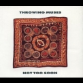 Throwing Muses - Not Too Soon '1991