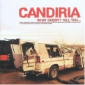 Candiria - What Doesn't Kill You... '2004