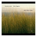 Charles Lloyd & Billy Higgins - Which Way Is East (disc 2) '2004