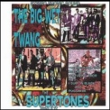 Supertones, The - The Big Wet Twang '2001