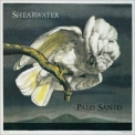 Shearwater - Palo Santo: Expanded Edition CD1 '2007