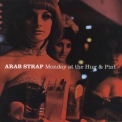 Arab Strap - Monday At The Hug & Pint '2003