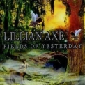 Lillian Axe - Fields Of Yesterday '1999