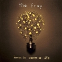 Fray, The - How To Save A Life '2007