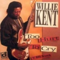 Willie Kent - Too Hurt To Cry '1994