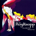 Royksopp - Beautiful Day Without You [CDS] '2006