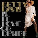 Betty Davis - Is It Love Or Desire '1976