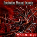 Dommination Through Impurity - Masochist '2010