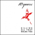 10 Years - Killing All That Holds You '2004