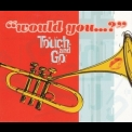 Touch And Go - Would You...? [CDM] '1998