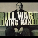 Bill Ward - Living Naked '2007