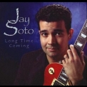 Jay Soto - Long Time Coming '2005