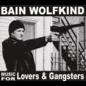 Bain Wolfkind - Music For Lovers And Gangsters '2005