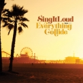 Sing It Loud - Everything Collide '2010