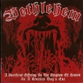 Bethlehem - A Sacrificial Offering To The Kingdom Of Heaven In A Cracked Dog's Ear '2009