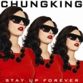 Chungking - Stay Up Forever '2007