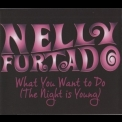 Nelly Furtado - What You Want To Do (The Night Is Young) '2010