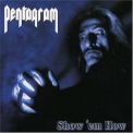 Pentagram (US) - Show Em How '2004