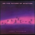 Jerry Goodman - On The Future Of Aviation '1985