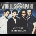 Worlds Apart - Just Say I Said Hello [CDM] '1996