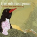 I Am Robot And Proud - The Electricity In Your House Wants To Sing '2006