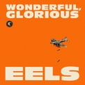 Eels - Wonderful, Glorious '2013
