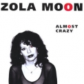 Zola Moon - Almost Crazy '1998