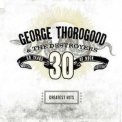 George Thorogood And The Destroyers - Greatests Hits: 30 Years Of Rock '2004