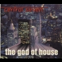 Central Seven - The God Of House '1997