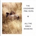 Legendary Pink Dots, The - All The King's Sessions '2011