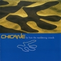 Chicane - Far From The Maddening Crowds (Reissue) '2007