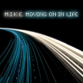 M.i.k.e. - Moving On In Life '2007