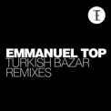 Emmanuel Top - Turkish Bazar (remixes) '2011