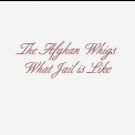 Afghan Whigs, The - What Jail Is Like '1994