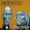 Abscess - Seminal Vampires And Maggot Men '1996