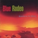Blue Rodeo - Nowhere To Here '1995