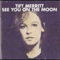 Tift Merritt - See You On The Moon '2010