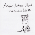 Andrew Jackson Jihad - Only God Can Judge Me '2008