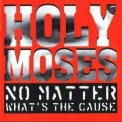 Holy Moses - No Matter What's The Cause '1994