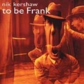 Nik Kershaw - To Be Frank '2001