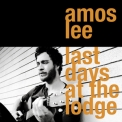Amos Lee - Last Days At The Lodge '2008