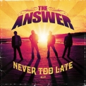 Answer, The - Never Too Late '2008